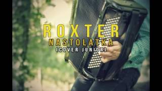 ROXTER - NASTOLATKA ( Cover Junior )