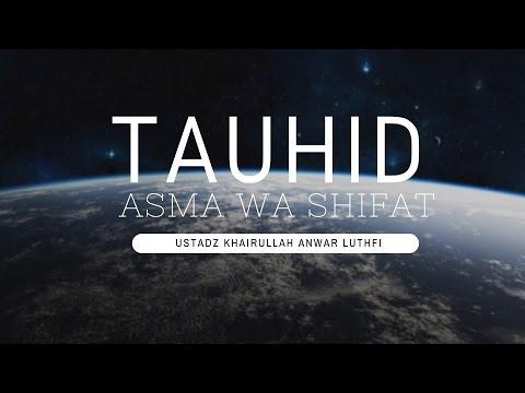 Tauhid Asma' Wa Shifat  - Ustadz Khairullah Anwar Luthfi, Lc1