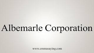 How to Pronounce Albemarle Corporation