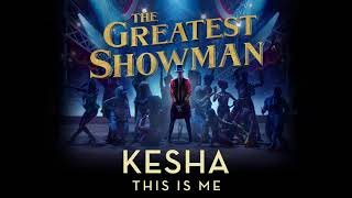 Kesha This Is Me From The Greatest Showman Soundtrack Official Audio