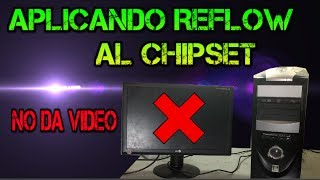 🔴Mi PC No da Video | Apliquemos reflow al Chipset