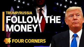 Trump/Russia: Part 1 - Follow the money | Four Corners
