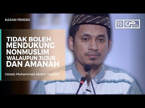 Tidak Boleh Mendukung Non Muslim Walaupun Jujur Dan Amanah - Ustadz M Abduh Tuasikal
