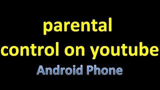 parental control on youtube app android Restrict Content of youtube not suitable for Kids