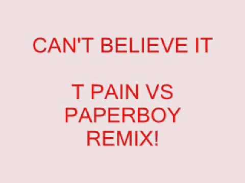 CAN'T BELIEVE IT TPAIN VS PAPERBOY REMIX