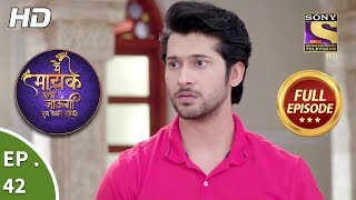 Main Maayke Chali Jaaungi Tum Dekhte Rahiyo - Ep 42 - Full Episode - 7th November, 2018