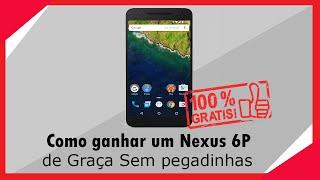 Como ganhar um Smartphone Nexus 6P DE GRAÇA (SEM PEGADINHA)