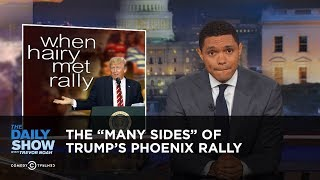 "The ""Many Sides"" of Trump's Phoenix Rally: The Daily Show"