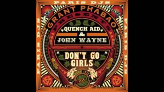Grant Phabao, Quench Aid & John Wayne - Don't Go Girls