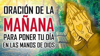 ORACION DE LA MAÑANA - ORACIONES PARA PEDIRLE A DIOS - EMPEZANDO EL DIA EN LAS MANOS DE DIOS