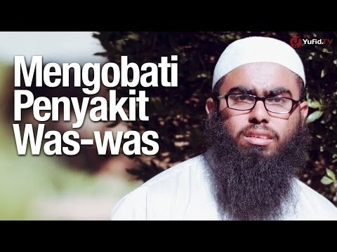 Ceramah Singkat: Cara Mengobati Penyakit Was-was - Ustadz Haikal Basyarahil, Lc. (Mengatasi Waswas)