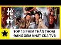 Top 10 Bộ Phim Thần Thoại Đáng Xem Nhất Của TVB