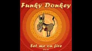 Funky Donkey - Set Me On Fire