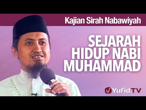 Sejarah Hidup Nabi Muhammad (Fiqih Siroh) - Ustadz Abdullah Zaen, MA