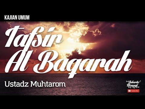 Kajian Islam : Tafsir Surat Al-Baqarah - Ustadz Muhtarom