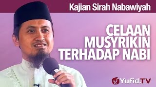 Kajian Sejarah Nabi Muhammad: Celaan Musyrikin Terhadap Nabi - Ustadz Abdullah Zaen, MA