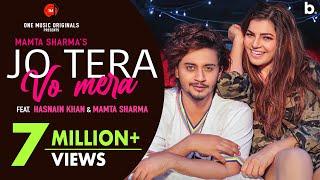 JO TERA VO MERA    VIDEO   MAMTA SHARMA   HASNAIN KHAN   BADASH   LATEST HINDI SONG 2021.