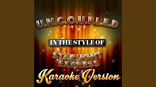 U N C O U P L E D In The Style Of Starlight Express Karaoke Version