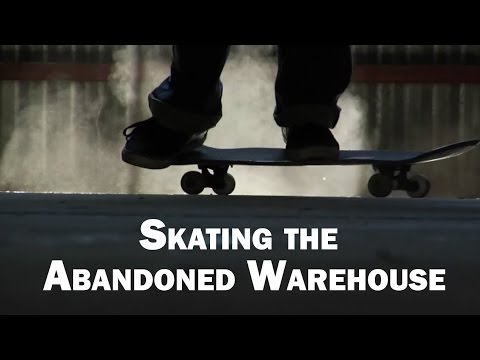 Skating the Abandoned Warehouse