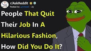 Legendary Ways People Have Quit Their Jobs (r/AskReddit)