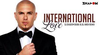 Pitbull   International Love   DJ Shadow Dubai & Dj Ansh Remix