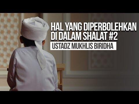 Hal Yang Diperbolehkan Di dalam Shalat #2 - Ustadz Mukhlis BIridha