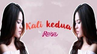 Download Lagu Raisa - Kali Kedua (Lyrics) Gratis STAFABAND