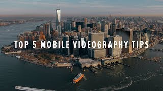 Top 5 Mobile Videography Tips