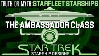 (Episode 78) Truth OR Myth? Starfleet Starships- The Ambassador Class