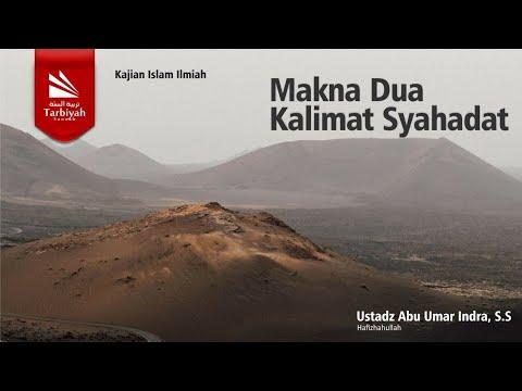 "Syarah Aqidah Ahlus Sunnah Wal Jama'ah: ""Makna 2 Kalimat Syahadat"" | Ustadz Abu Umar Indra"