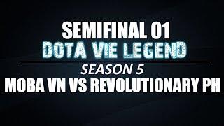 Dota Vie Legend Season 5 | Bán Kết 1 | Moba VN vs Revolutionary PH | Bo3