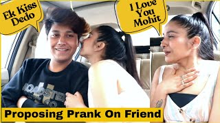 Proposing Prank On Amit Kumar Friend Gone Wrong | Mohit Saini