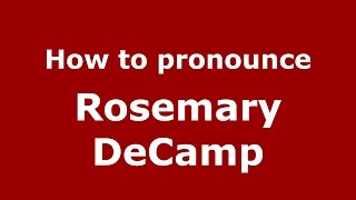 How to pronounce Rosemary DeCamp (American English/US)  - PronounceNames.com