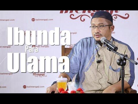 Ibunda Para Ulama - Ustadz Abdullah Taslim, MA