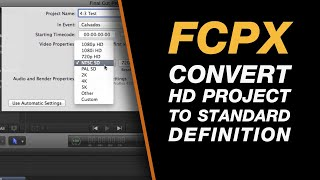 Final Cut Pro X: Change The Resolution of Your Timeline from HD to SD