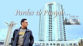 Pardes to Punjab - Official Full Video    Sahib Feat. Manpreet Akhtar    Desi Beats Records