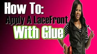 How To Apply A lacefront Properly With Glue ( No Breakage)