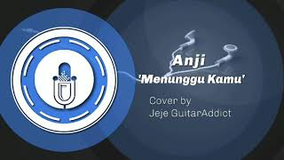 Anji - Menunggu Kamu Rock Version (Cover by Jeje GuitarAddict)