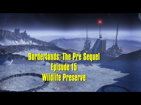Borderlands The Pre Sequel Episode 15 Wildlife Preserve