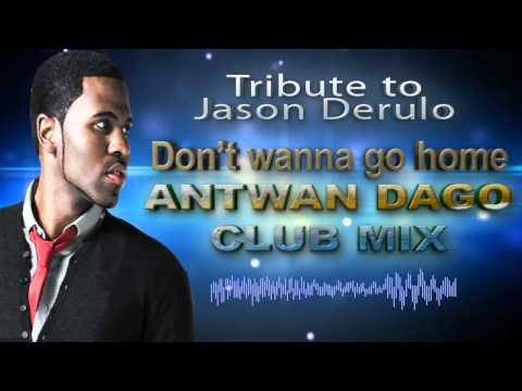 Jason Derulo - Don't wanna go Home (Antwan Dago Club mix)
