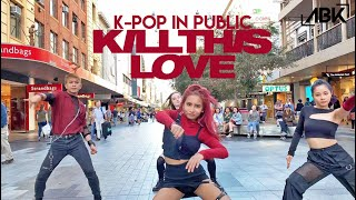 [K-POP IN PUBLIC] BLACKPINK (블랙핑크) - KILL THIS LOVE Dance Cover by ABK Crew from Australia