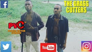THE GRASS CUTTERS (PRAIZE VICTOR COMEDY) (Nigerian Comedy)