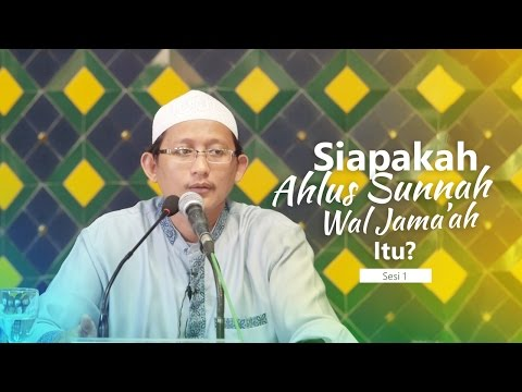 Kajian Islam: Siapakah Ahlus Sunnah Wal Jama'ah Itu? (Sesi 1) - Ust. Badrusalam, Lc