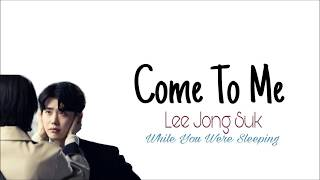 Lee Jong Suk- Come To Me Lyrics - While You Were Sleeping OST Part. 9