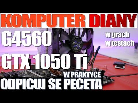 Pentium G4560 + GTX 1050 Ti W Praktyce - Czyli Komputer Diany Odpicowany - VBT PC
