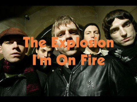 The Explosion - Im On Fire