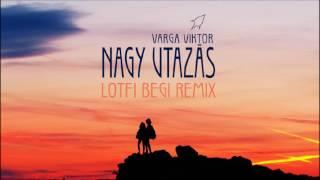 Varga Viktor - Nagy Utazás (Lotfi Begi Remix)