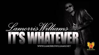 "NEW HIT SINGLE ""IT'S WHATEVER"" by LAMORRIS WILLIAMS - WWW.LAMORRISWILLIAMS.NET"