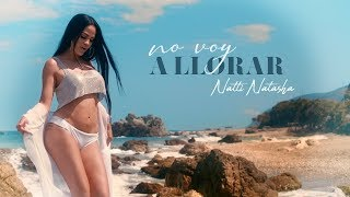 Natti Natasha - No Voy a Llorar [Official Video]
