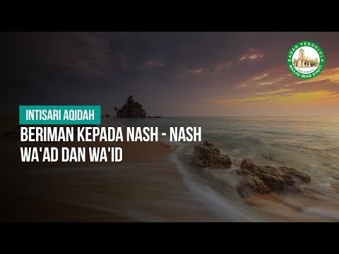 Beriman Kepada Nash - Nash Wa'ad Dan Wa'id  -Ustadz Khairullah Anwar Luthfi